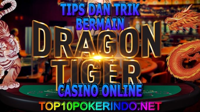 TIPS DAN TRIK BERMAIN DRAGON TIGER CASINO ONLINE