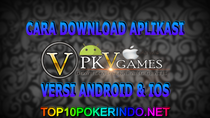CARA DOWNLOAD APLIKASI PKV GAMES VERSI ANDROID & IOS